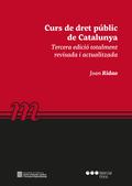 CURS DE DRET PUBLIC DE CATALUNYA. 3ª EDICIO TOTALMENT REVISADA I ACTUALITZADA.