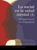 LO SOCIAL EN LA SALUD MENTAL (I). TRABAJO SOCIAL EN PSIQUIATRÍA.