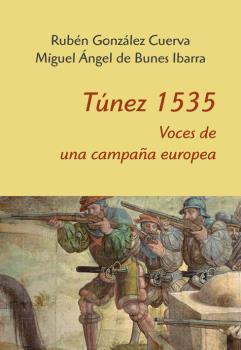 TÚNEZ 1535. VOCES DE UNA CAMPAÑA EUROPEA.
