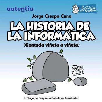 LA HISTORIA DE LA INFORMÁTICA. CONTADA VIÑETA A VIÑETA