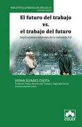 EL FUTURO DEL TRABAJO VS EL TRABAJO DEL FUTURO. IMPLICACIONES LABORALES DE LA INDUSTRIA 4.0