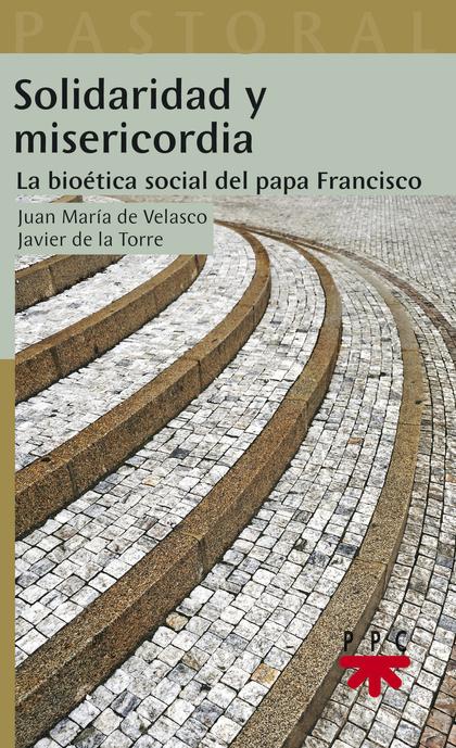 SOLIDARIDAD Y MISERICORDIA. LA BIOÉTICA SOCIAL DEL PAPA FRANCISCO