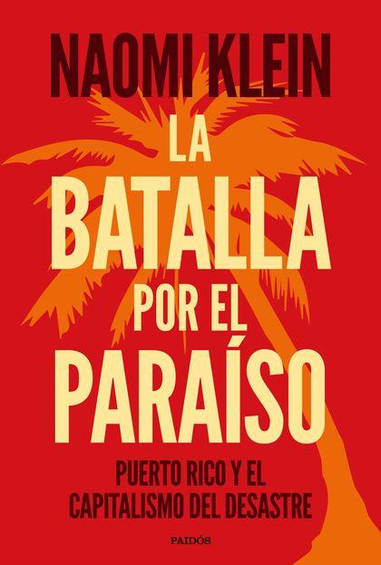 LA BATALLA POR EL PARAÍSO. PUERTO RICO Y EL CAPITALISMO DEL DESASTRE