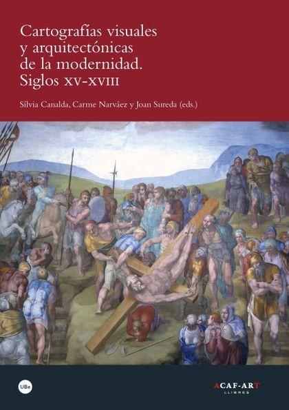 CARTOGRAFÍAS VISUALES Y ARQUITECTÓNICAS DE LA MODERNIDAD : SIGLOS XV-XVIII