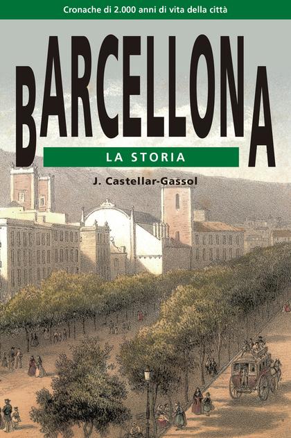 BARCELONA. LA STORIA : CRONACHE DI 2.000 ANNI DI VITA DELLA CITÀ