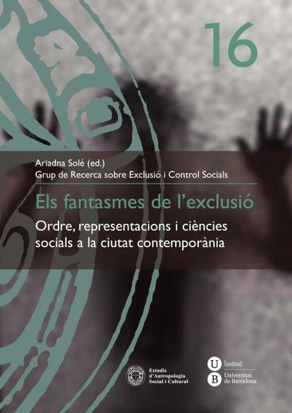 ELS FANTASMES DE L´EXCLUSIÓ : ORDRE, REPRESENTACIONS I CIÈNCIES SOCIALS A LA CIUTAT CONTEMPORÀN