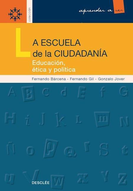 LA ESCUELA DE LA CIUDADANÍA : EDUCACIÓN ÉTICA Y POLÍTICA