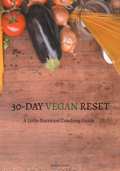 30 DAY VEGAN RESET. A LITTLE NUTRITION COACHING GUIDE