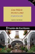 CASA PALACIO MUSEO LARA : EL SUEÑO DE UN NIÑO