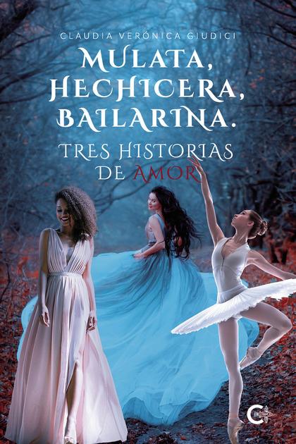 Mulata, hechicera, bailarina. Tres historias de amor