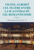 VICENÇ ALBERTI I EL TEATRE. ENTRE LA IL·LUSTRACIÓ I EL ROMANTICISME. VOL. 1.