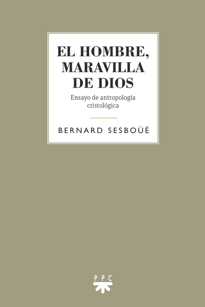 EL HOMBRE, MARAVILLA DE DIOS. ENSAYO DE ANTROPOLOGÍA CRISTOLÓGICA