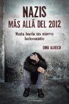 NAZIS: RUTA HACIA UN NUEVO HOLOCAUSTO : MÁS ALLÁ DEL 2012