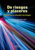 DE RIESGOS Y PLACERES : MANUAL PARA ENTENDER LAS DROGAS