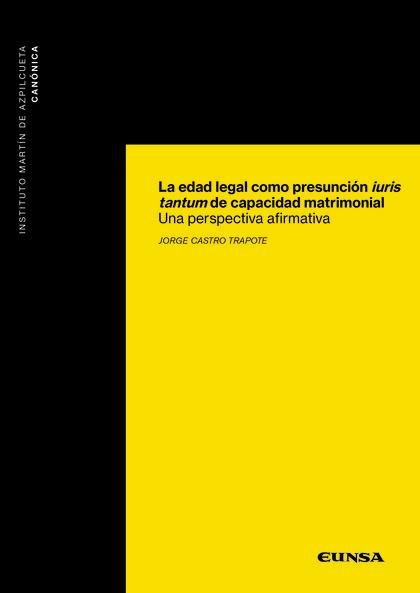 LA EDAD LEGAL COMO PRESUNCIÓN IURIS TANTUM DE CAPACIDAD MATRIMONIAL             UNA PERSPECTIVA