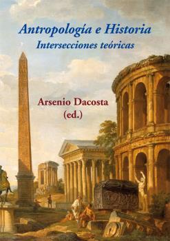 ANTROPOLOGÍA E HISTORIA. INTERSECCIONES TEÓRICAS
