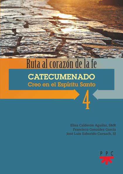 4 CATECUMENADO CREO EN EL ESPÍRITU SANTO                                        RUTA AL CORAZÓN
