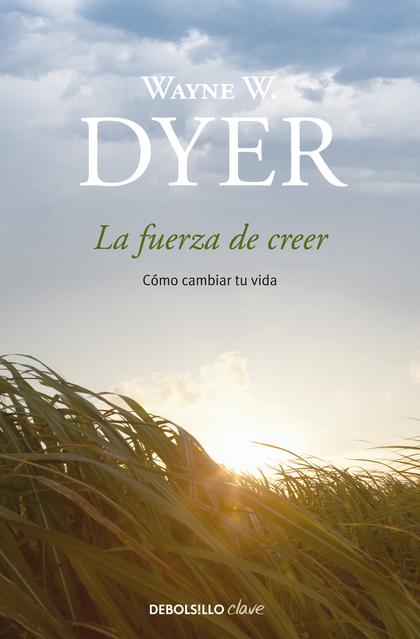 LA FUERZA DE CREER. CÓMO CAMBIAR TU VIDA