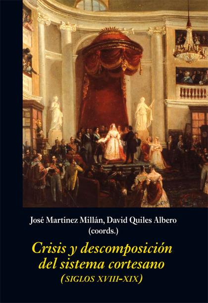 CRISIS Y DESCOMPOSICIÓN DEL SISTEMA CORTESANO                                   (SIGLOS XVIII-X