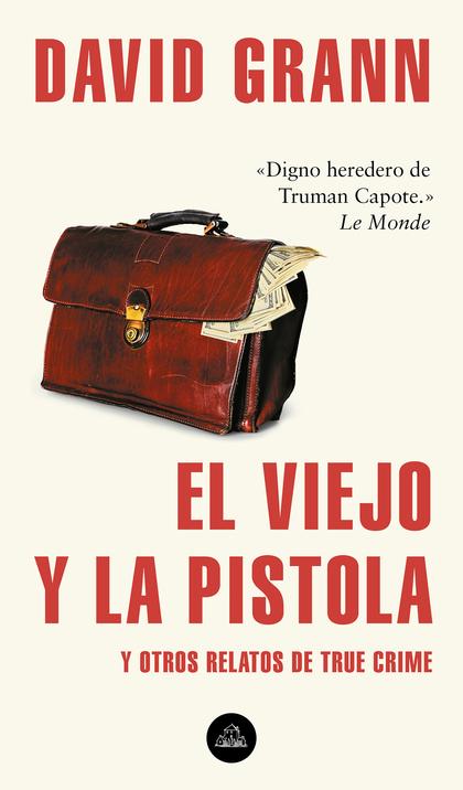 EL VIEJO Y LA PISTOLA. Y OTROS RELATOS DE TRUE CRIME