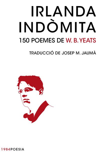 IRLANDA INDÒMITA                                                                150 POEMES DE W