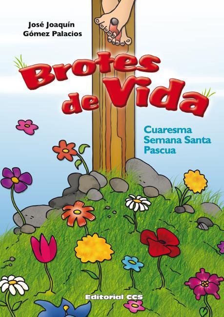 BROTES DE VIDA. CUARESMA, SEMANA SANTA, PASCUA