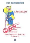 LÁPIZ ROJO. CENSURA, CONTROL Y PROHIBICIONES EN EL CARNAVAL DE CÁDIZ.