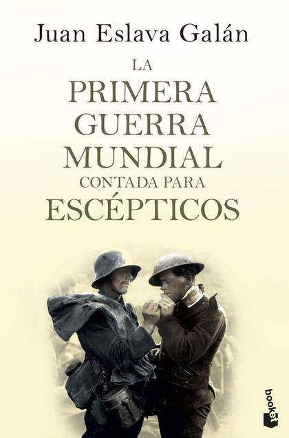 LA PRIMERA GUERRA MUNDIAL CONTADA PARA ESCÉPTICOS.