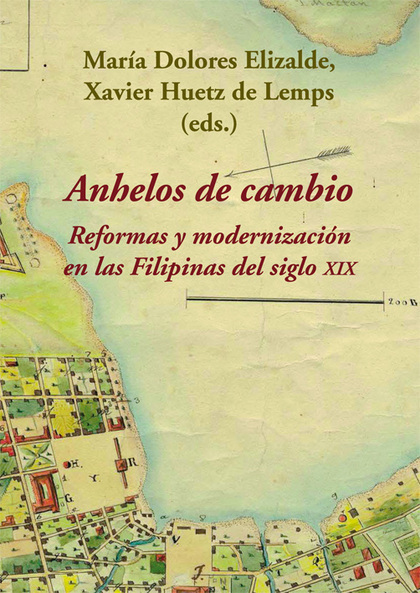 ANHELOS DE CAMBIO. REFORMAS Y MODERNIZACIÓN EN LAS FILIPINAS DEL SIGLO XIX