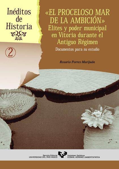 EL PROCELOSO MAR DE LA AMBICIÓN: ÉLITES Y PODER MUNICIPAL EN VITORIA D