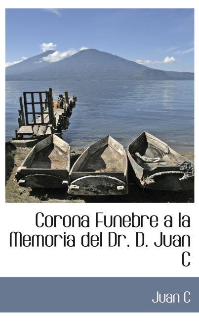 Corona Funebre a la Memoria del Dr. D. Juan Cárlos Gomez