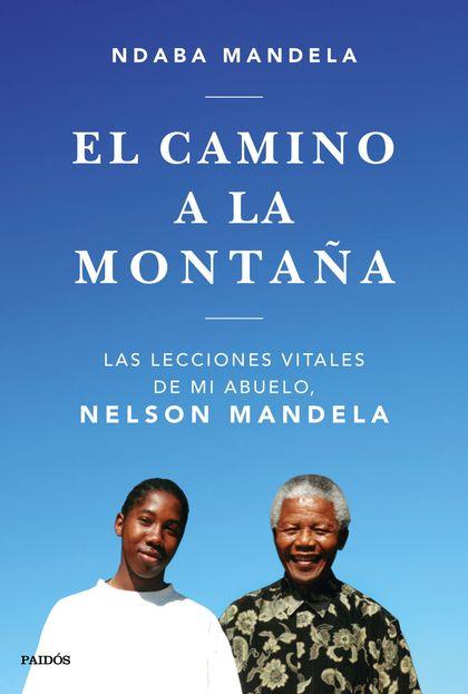 EL CAMINO A LA MONTAÑA. LAS LECCIONES QUE APRENDÍ DE MI ABUELO, NELSON MANDELA