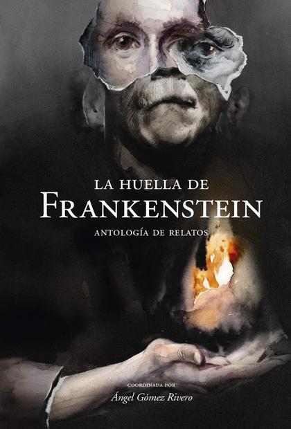 LA HUELLA DE FRANKENSTEIN. ANTOLOGÍA DE RELATOS