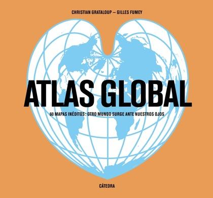 ATLAS GLOBAL. 60 MAPAS INÉDITOS: OTRO MUNDO SURGE ANTE NUESTROS OJOS