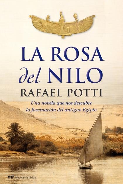 LA ROSA DEL NILO : UNA NOVELA QUE NOS DESCUBRE LA FASCINACIÓN DEL ANTIGUO EGIPTO