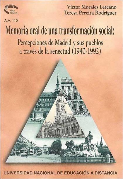 MEMORIA ORAL DE UNA TRANSFORMACIÓN SOCIAL : PERCEPCIONES DE MADRID Y SUS PUEBLOS A TRAVÉS DE LA