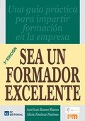 SEA UN FORMADOR EXCELENTE : MANUAL PARA EL FORMADOR INTERNO EN LA EMPRESA