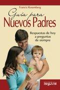 GUÍA PARA NUEVOS PADRES: RESPUESTAS DE HOY A PREGUNTAS DE SIEMPRE