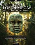 EL ENIGMA DE LOS OLMECAS Y LAS CALAVERAS DE CRISTAL : LA FASCINANTE HISTORIA DE LA MÁS ANTIGUA