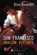SAN FRANCISCO ORACIÓN VIVIENTE : EL INFINITAMENTE PEQUEÑO ANTE EL INFINITAMENTE GRANDE