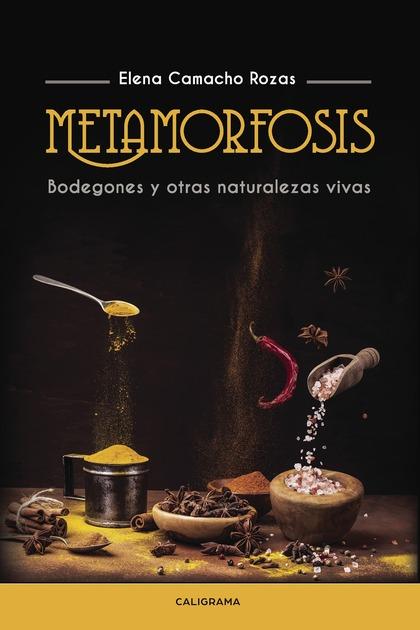 METAMORFOSIS                                                                    BODEGONES Y OTR