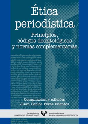 ÉTICA PERIODÍSTICA: PRINCIPIOS, CÓDIGOS DEONTOLÓGICOS Y NORMAS COMPLEM