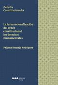 LA INTERNACIONALIZACION DEL ORDEN CONSTITUCIONAL: LOS DERECHOS FUNDAMENTALES