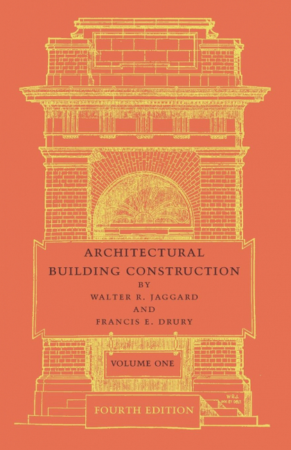 ARCHITECTURAL BUILDING CONSTRUCTION. VOLUME 1: A TEXT BOOK FOR THE ARCHITECTURAL AND BUILDING S