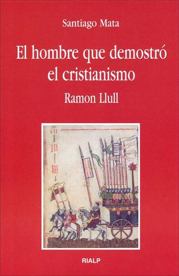 EL HOMBRE QUE DEMOSTRÓ EL CRISTIANISMO : RAMON LLULL