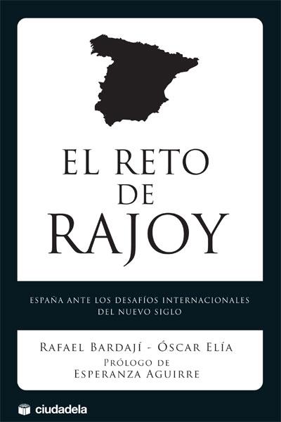 EL RETO DE RAJOY : ESPAÑA ANTE LOS DESAFÍOS INTERNACIONALES DEL NUEVO SIGLO