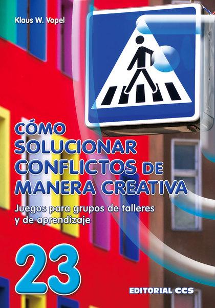 CÓMO SOLUCIONAR CONFLICTOS DE MANERA CREATIVA: JUEGOS PARA GRUPOS DE T