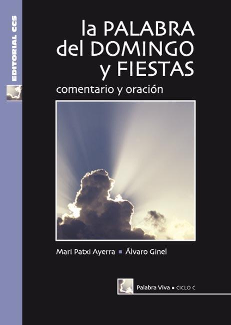LA PALABRA DEL DOMINGO Y FIESTAS, CICLO C : COMENTARIO Y ORACIÓN