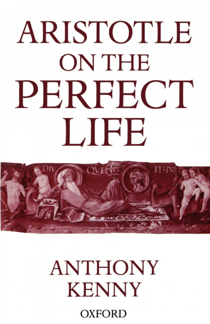 ARISTOTLE ON THE PERFECT LIFE