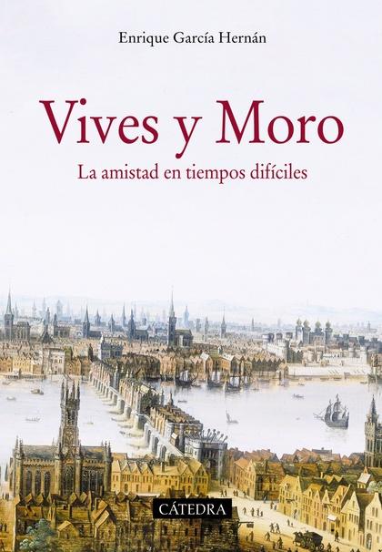 VIVES Y MORO. LA AMISTAD EN TIEMPOS DIFÍCILES